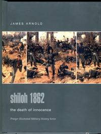 image of Shiloh 1862: The Death of Innocence (Praeger Illustrated Military History Series)