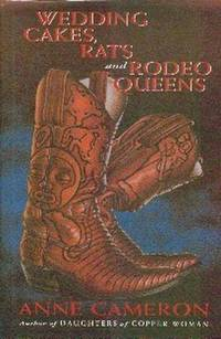 Wedding Cakes, Rats and Rodeo Queens by  Anne Cameron - First  Edition - 1994 - from Gilt Edge Books (SKU: B391)