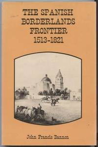 The Spanish Borderlands Frontier, 1513-1821  ; Histories of the American  Frontier by  John Frances Bannon - Paperback - 1974 - from E Ridge fine Books and Biblio.co.uk