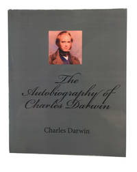 The Autobiography of Charles Darwin from the Life and Letters of Charles Darwin