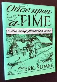 Once Upon a Time: The Way America Was by Eric Sloane - Hardcover - Signed - 1982 - from Appledore Books, ABAA (SKU: 14952)