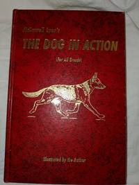 image of THE DOG IN ACTION, A STUDY OF ANATOMY AND LOCOMOTION AS APPLYING TO ALL BREEDS