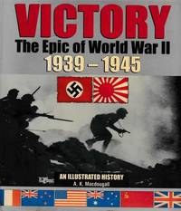 Victory: The Epic of World War II 1939-1945: An Illustrated History