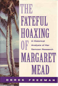 The Fateful Hoaxing Of Margaret Mead: A Historical Analysis Of Her Samoan Research by  Derek Freeman - Hardcover - 1998 - from Goulds Book Arcade and Biblio.co.uk