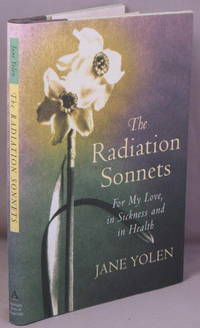 The Radiation Sonnets; For My Love, in Sickness and in Health.
