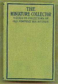 THE MINIATURE COLLECTOR a Guide for the Amateur Collector of Portrait Miniatures