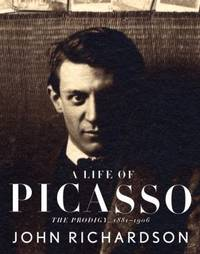 A Life of Picasso : The Prodigy, 1881-1906