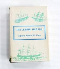 image of The Clipper Ship Era.  An epitome of famous American and British clipper ships, their owners, builders, commanders, and crews 1843-1869.