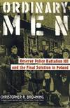 image of Ordinary Men: Reserve Police Battalion 101 and the Final Solution in Poland.