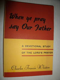 image of When Ye Pray Say Our Father:  a Devotional Study of the Lord's Prayer