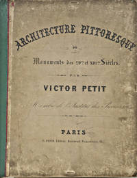 Chateaux De France des XV et XVI Siecles by  Victor Petit - Paperback - 1st Edition - 1861 - from BohemianBookworm and Biblio.com