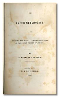 THE AMERICAN DEMOCRAT, OR HINTS ON THE SOCIAL AND CIVIC RELATIONS OF THE UNITED STATES OF AMERICA