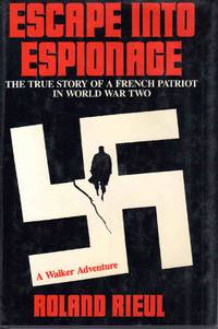 Escape Into Espionage The True Story Of A French Patriot In WWII