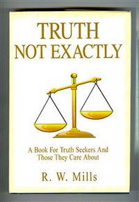 Truth - Not Exactly: A Book For Truth Seekers And Those They Care About