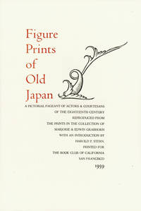FIGURE PRINTS OF OLD JAPAN  A PICTORIAL PAGEANT OF ACTORS & COURTESANS OF THE EIGHTEENTH CENTURY REPRODUCED FROM THE PRINTS IN THE COLLECTION OF MARJORIE & EDWIN GRABHORN...