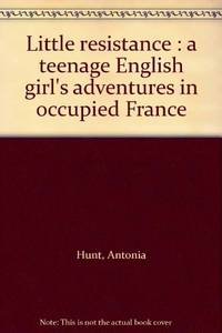 Little Resistance: A Teenage English Girl's Adventures in Occupied France