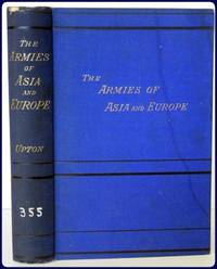THE ARMIES OF ASIA AND EUROPE: EMBRACING OFFICIAL REPORTS ON THE ARMIES OF JAPAN, CHINA, INDIA,...