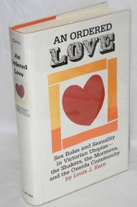 An ordered love; sex roles and sexuality in Victorian utopias--the Shakers, the Mormons, and the Oneida Community