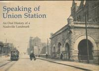 Speaking Of Union Station: An Oral History Of A Nashville Landmark
