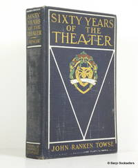 Sixty Years of the Theater:  An Old Critic's Memories