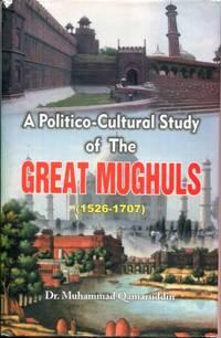 A Politico-Cultural Study of the Great Mughuls