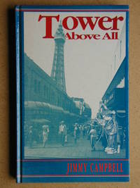 Tower Above All. Personal Memories of Blackpool from Holiday Diaries by  Jimmy Campbell - First Edition - 1991 - from N. G. Lawrie Books. (SKU: 30827)