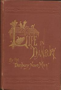 image of Life in Danbury (Connecticut): Being a brief but comprehensive record of the doings of a remarkable people, under more remarkable circumstances and chronicled in a most remarkable manner