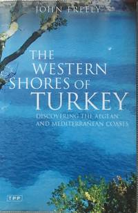 The western shores of Turkey by  J Freely - Paperback - Reprint of John Murray edition - 2004 - from Acanthophyllum Books and Biblio.com
