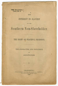 THE INTEREST IN SLAVERY OF THE SOUTHERN NON- SLAVEHOLDER. THE RIGHT OF PEACEFUL SECESSION. THE CHARACTER AND INFLUENCE OF ABOLITIONISM