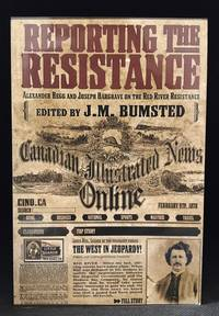Reporting the Resistance; Alexander Begg and Joseph Hargrave on the Red River Resistance