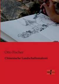 Chinesische Landschaftsmalerei (German Edition) by Otto Fischer - 2014-04-07
