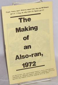 image of The making of an also-ran, 1972. If sure losers don't deserve equal time, why did McGovern get it? If they do, why didn't Dr. Spock get it? Jim McClellan, coordinator of Dr. Spock's presidential campaign, filed the following statement with the Senate Subcommittee on Communications criticizing the inequity of the Federal Election Campaign Bill of 1973. [Cover title, sub-title from caption title]
