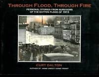 Through Flood, Through Fire : Personal Stories From Survivors of the Dayton Flood of 1913