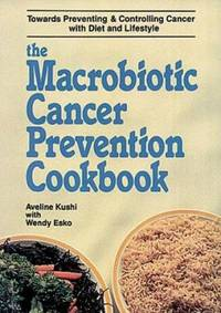 The Macrobiotic Cancer Prevention Cookbook : Recipes for the Prevention and Control of Cancer