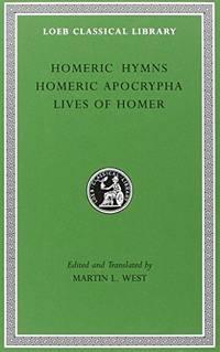 Homeric Hymns. Homeric Apocrypha. Lives of Homer: WITH Homeric Apocrypha AND Lives of Homer (Loeb...