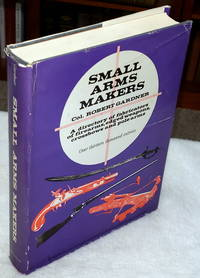 image of Small Arms Makers:  A Directory of Fabricators of Firearms, Edged Weapons, Crossbows and Polearms