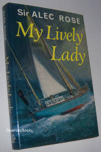 MY LIVELY LADY by  Sir Alec Rose - Hardcover - Third Impression - 1968 - from Diversity Books and Biblio.com