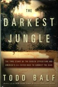 The Darkest Jungle: The True Story Of The Darien Expedition And America's Ill-Fated Race To...