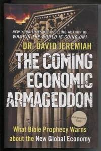 The Coming Economic Armageddon :  What Bible Prophecy Warns about the New  Global Economy   What Bible Prophecy Warns about the New Global Economy by  David Jeremiah - Signed First Edition - 2010 - from E Ridge fine Books and Biblio.co.uk