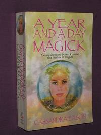 A Year and a Day in Magick: a Complete Week-By-Week Course to a Lifetime in Magick