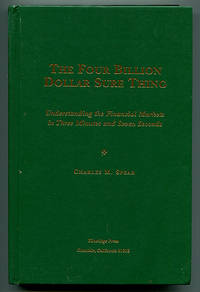 The Four Billion Dollar Sure Thing: Understanding the Financial Markets in Three Minutes and Seven Seconds