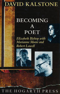 Becoming a Poet Elizabeth Bishop with Marianne Moore and Robert Lowell