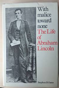 With malice toward none: The life of Abraham Lincoln