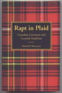 image of RAPT IN PLAID: CANADIAN LITERATURE AND SCOTTISH TRADITION.