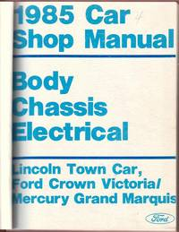 1985 Car Shop Manual:  Body, Chassis, Electrical; Lincoln Town Car/Ford Crown Victoria/Mercury Grand Marquis