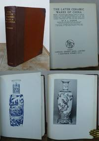 THE LATER CERAMIC WARES OF CHINA.  Being the Blue and White, Famille Verte, Famille Rose, Monochromes, etc., of the K