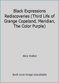 Black Expressions Rediscoveries (Third Life of Grange Copeland, Meridian, The Color Purple)