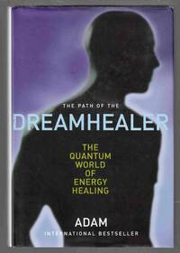 The Path of the Dreamhealer The Quantum World of Energy Healing