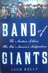 Band of Giants: The Amateur Soldiers Who Won America\'s Independence