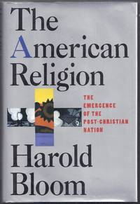 The American Religion.  The Emergence of the Post-Christian Nation